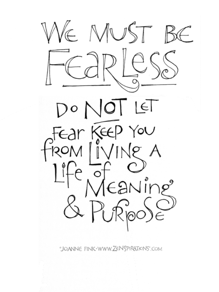 Zenspirations®_by_Joanne_Fink_We_Must_Be_Fearless